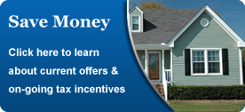 Save Money - Click here to learn about current offers and on-going tax incentives